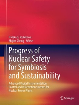 Abbildung von Yoshikawa / Zhang | Progress of Nuclear Safety for Symbiosis and Sustainability | Softcover reprint of the original 1st ed. 2014 | 2016 | Advanced Digital Instrumentati...