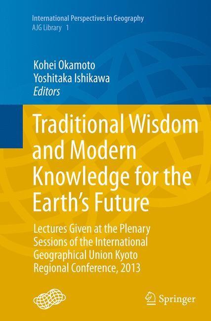 Abbildung von Okamoto / Ishikawa | Traditional Wisdom and Modern Knowledge for the Earth's Future | Softcover reprint of the original 1st ed. 2014 | 2016