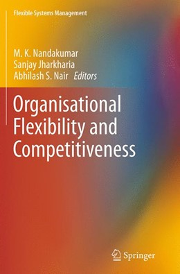 Abbildung von Nandakumar / Jharkharia / Nair | Organisational Flexibility and Competitiveness | Softcover reprint of the original 1st ed. 2014 | 2016