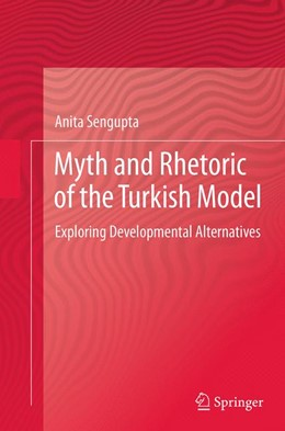 Abbildung von Sengupta | Myth and Rhetoric of the Turkish Model | Softcover reprint of the original 1st ed. 2014 | 2016 | Exploring Developmental Altern...