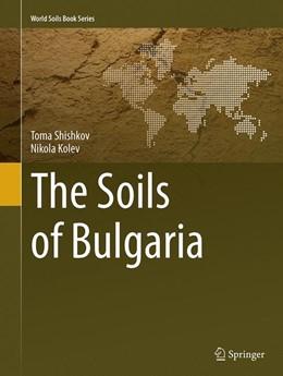 Abbildung von Shishkov / Kolev   The Soils of Bulgaria   Softcover reprint of the original 1st ed. 2014   2016