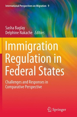 Abbildung von Baglay / Nakache | Immigration Regulation in Federal States | Softcover reprint of the original 1st ed. 2014 | 2016 | Challenges and Responses in Co... | 9