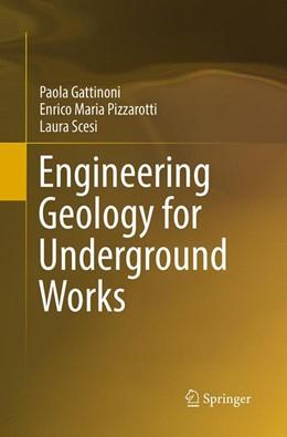 Abbildung von Gattinoni / Pizzarotti / Scesi | Engineering Geology for Underground Works | Softcover reprint of the original 1st ed. 2014 | 2016
