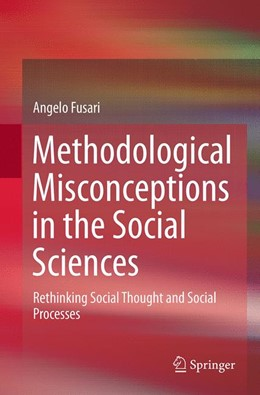 Abbildung von Fusari | Methodological Misconceptions in the Social Sciences | Softcover reprint of the original 1st ed. 2014 | 2016 | Rethinking Social Thought and ...