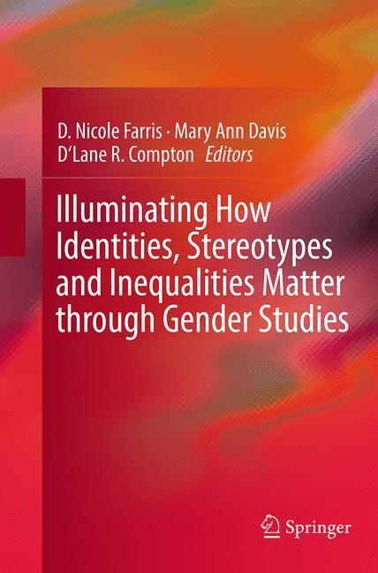 Abbildung von Farris / Davis / Compton | Illuminating How Identities, Stereotypes and Inequalities Matter through Gender Studies | Softcover reprint of the original 1st ed. 2014 | 2016