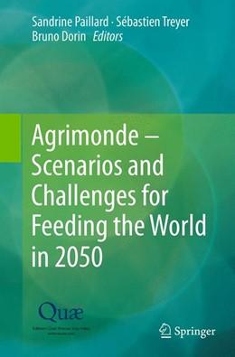 Abbildung von Paillard / Treyer / Dorin   Agrimonde – Scenarios and Challenges for Feeding the World in 2050   Softcover reprint of the original 1st ed. 2014   2016