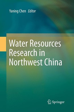 Abbildung von Chen | Water Resources Research in Northwest China | Softcover reprint of the original 1st ed. 2014 | 2016