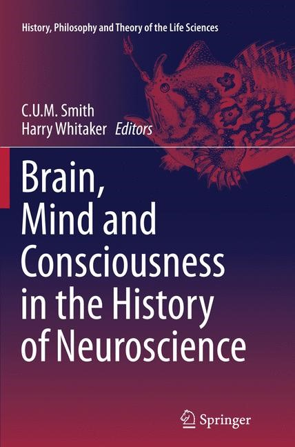 Abbildung von Smith / Whitaker | Brain, Mind and Consciousness in the History of Neuroscience | Softcover reprint of the original 1st ed. 2014 | 2016