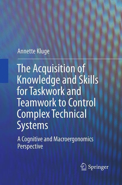 Abbildung von Kluge | The Acquisition of Knowledge and Skills for Taskwork and Teamwork to Control Complex Technical Systems | Softcover reprint of the original 1st ed. 2014 | 2016