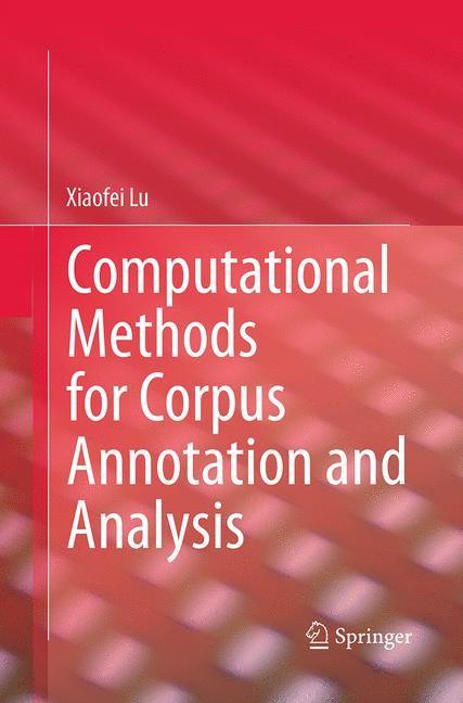 Abbildung von Lu   Computational Methods for Corpus Annotation and Analysis   Softcover reprint of the original 1st ed. 2014   2016