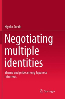 Abbildung von Sueda   Negotiating multiple identities   Softcover reprint of the original 1st ed. 2014   2016   Shame and pride among Japanese...