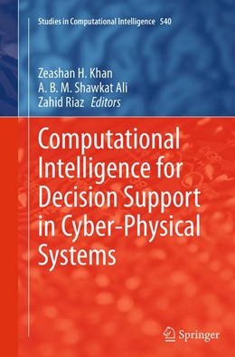 Abbildung von Khan / Ali / Riaz | Computational Intelligence for Decision Support in Cyber-Physical Systems | Softcover reprint of the original 1st ed. 2014 | 2016 | 540