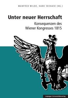 Abbildung von Wilde / Seehase | Unter neuer Herrschaft | 2016 | Konsequenzen des Wiener Kongre... | 10