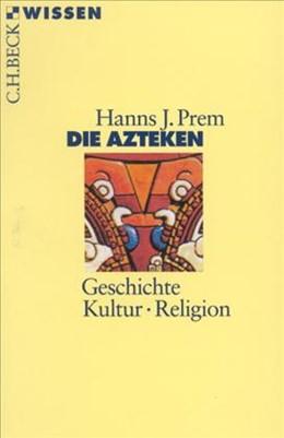 Abbildung von Prem, Hanns J. | Die Azteken | 5., durchgesehene Auflage | 2011 | Geschichte, Kultur, Religion | 2035