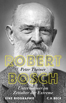Abbildung von Theiner, Peter | Robert Bosch | 1. Auflage | 2017 | beck-shop.de
