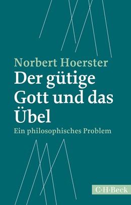 Abbildung von Hoerster, Norbert | Der gütige Gott und das Übel | 1. Auflage | 2017 | 6270 | beck-shop.de
