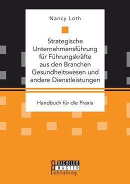 Abbildung von Loth | Strategische Unternehmensführung für Führungskräfte aus den Branchen Gesundheitswesen und andere Dienstleistungen. Handbuch für die Praxis | 2016