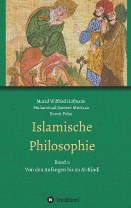 Abbildung von Polat / Wilfried Hofmann / Sameer Murtaza | Islamische Philosophie | 2016 | Band 1: Von den Anfängen bis z...