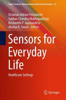 Abbildung von Postolache / Mukhopadhyay / Jayasundera / Swain | Sensors for Everyday Life | 2016 | Healthcare Settings
