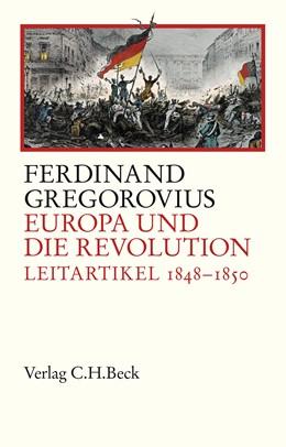 Abbildung von Gregorovius, Ferdinand | Europa und die Revolution | 2017 | Leitartikel 1848-1850