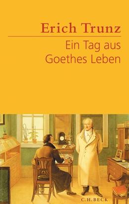 Abbildung von Trunz, Erich | Ein Tag aus Goethes Leben | 1. Auflage | 2006 | beck-shop.de