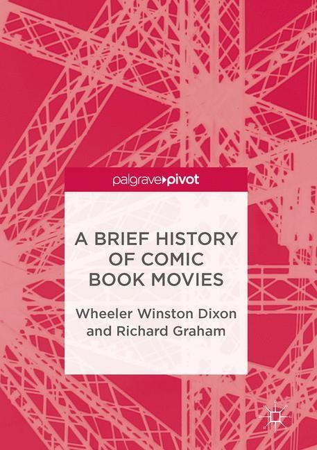 Abbildung von Dixon / Graham | A Brief History of Comic Book Movies | 2017