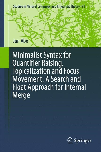 Minimalist Syntax for Quantifier Raising, Topicalization and Focus Movement: A Search and Float Approach for Internal Merge | Abe, 2016 | Buch (Cover)