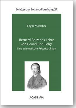 Abbildung von Morscher | Bernard Bolzanos Lehre von Grund und Folge | 2016 | Eine axiomatische Rekonstrukti...