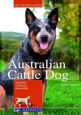 Abbildung von Kreusch | Australian Cattle Dog | 2009 | Charakter, Erziehung, Gesundhe...