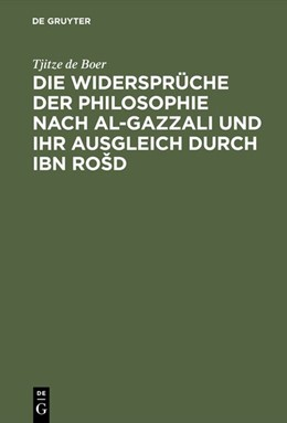Abbildung von Boer | Die Widersprüche der Philosophie nach al-Gazzali und ihr ausgleich durch Ibn RoSd | Reprint 2016 | 1894