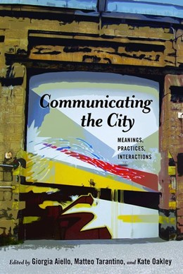 Abbildung von Aiello / Tarantino / Oakley | Communicating the City | 2017 | Meanings, Practices, Interacti...