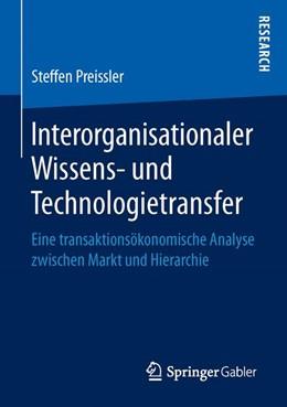 Abbildung von Preissler | Interorganisationaler Wissens- und Technologietransfer | 1. Aufl. 2016 | 2016 | Eine transaktionsökonomische A...