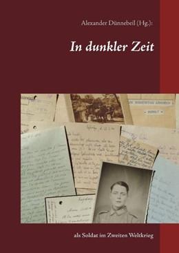 Abbildung von Dünnebeil | In dunkler Zeit | 2016 | als Soldat im Zweiten Weltkrie...
