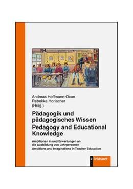 Abbildung von Hoffmann-Ocon / Horlacher   Pädagogik und pädagogisches Wissen. Pedagogy and Educational Knowledge   2016   Ambitionen in und Erwartungen ...