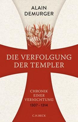 Abbildung von Demurger, Alain | Die Verfolgung der Templer | 1. Auflage | 2017 | beck-shop.de