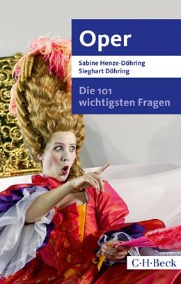 Abbildung von Henze-Döhring, Sabine / Döhring, Sieghart | Die 101 wichtigsten Fragen - Oper | 1. Auflage | 2017 | 7046 | beck-shop.de