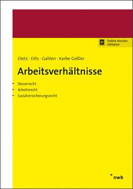 Abbildung von Dietz / Eilts / Gahlen / Karbe-Geßler | Arbeitsverhältnisse | 2019 | Steuerrecht. Arbeitsrecht. Soz...