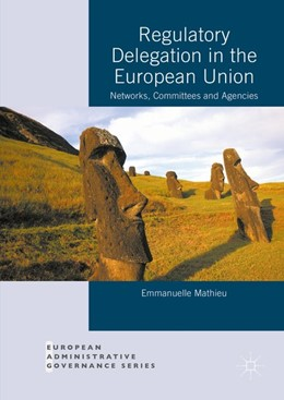 Abbildung von Mathieu | Regulatory Delegation in the European Union | 1st ed. 2016 | 2016 | Networks, Committees and Agenc...