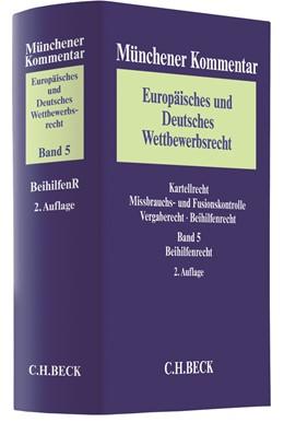 Abbildung von Münchener Kommentar Europäisches und Deutsches Wettbewerbsrecht, Band 5: Beihilfenrecht: BeihilfenR | 2. Auflage | 2018