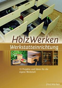 Abbildung von HolzWerken Werkstatteinrichtung | 2016 | 15 Projekte und Ideen für die ...