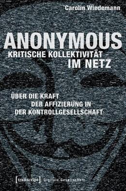 Abbildung von Wiedemann | Kritische Kollektivität im Netz | 2016 | Anonymous, Facebook und die Kr...