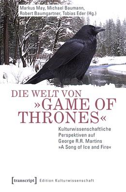 Abbildung von May / Baumann / Baumgartner / Eder   Die Welt von »Game of Thrones«   2016   Kulturwissenschaftliche Perspe...