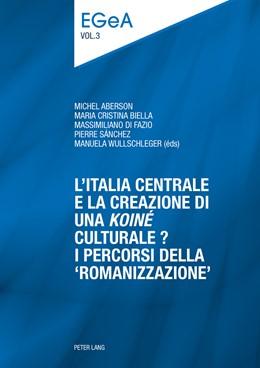 Abbildung von Aberson / Biella / Di Fazio / Sanchez / Wullschleger | L'Italia centrale e la creazione di una «koiné» culturale? | 2016 | I percorsi della «romanizzazio...