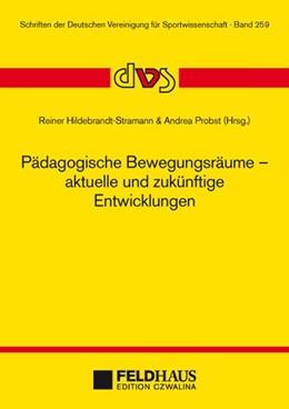 Abbildung von Hildebrandt-Stramann / Probst | Pädagogische Bewegungsräume - aktuelle und zukünftige Entwicklungen | 1. Auflage | 2016 | beck-shop.de
