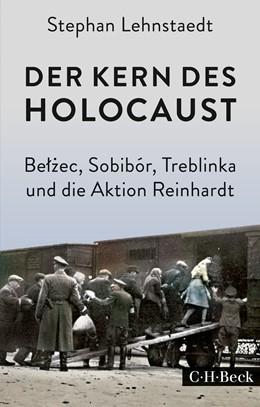 Abbildung von Lehnstaedt, Stephan | Der Kern des Holocaust | 2017 | Belzec, Sobibór, Treblinka und... | 6271