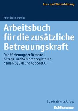 Abbildung von Henke | Arbeitsbuch für die zusätzliche Betreuungskraft | 3. Auflage | 2016 | beck-shop.de