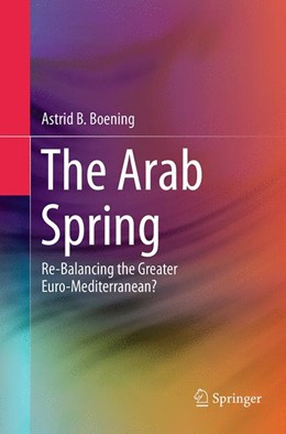 Abbildung von Boening | The Arab Spring | Softcover reprint of the original 1st ed. 2014 | 2016 | Re-Balancing the Greater Euro-...