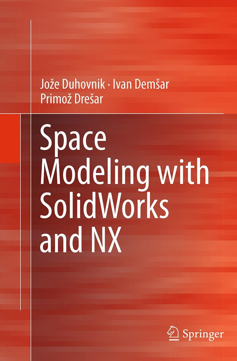 Space Modeling with SolidWorks and NX | Duhovnik / Demsar / Drešar | Softcover reprint of the original 1st ed. 2015, 2016 | Buch (Cover)