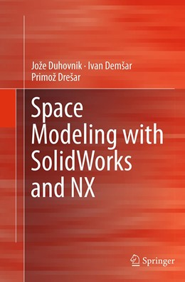Abbildung von Duhovnik / Demsar / Drešar | Space Modeling with SolidWorks and NX | Softcover reprint of the original 1st ed. 2015 | 2016
