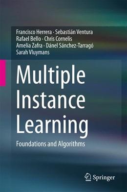 Abbildung von Herrera / Ventura / Bello   Multiple Instance Learning   1st ed. 2016   2016   Foundations and Algorithms